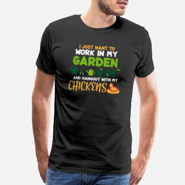 Poultry I Just Want To Work In My Garden - Men's Premium T-Shirt