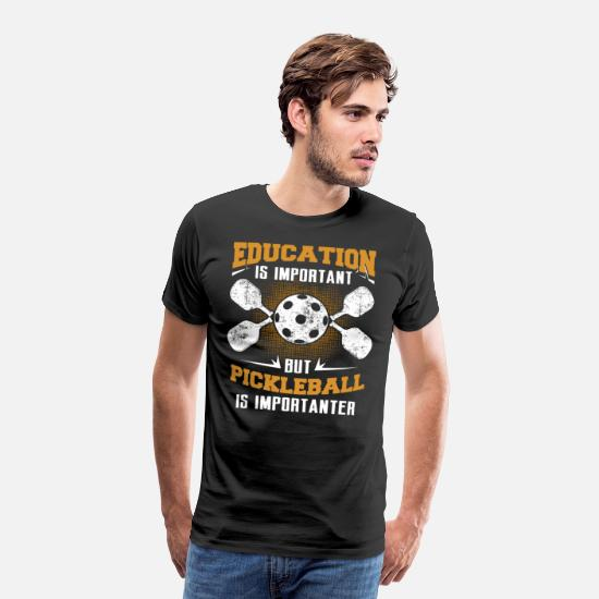 Funny T-Shirts - Education Is Important Pickleball Is Importanter - Men's Premium T-Shirt black