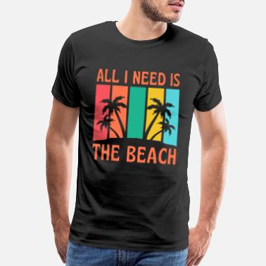 Holliday All I Need Is The Beach Sunshine Sea - Men's Premium T-Shirt