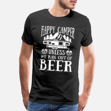 Tree Hill Happy Camper unless we ran out of Beer - Men's Premium T-Shirt