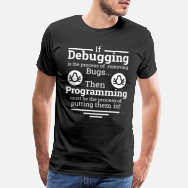 Coder If debugging is the process | Programmer - Men's Premium T-Shirt