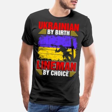 Salary Ukrainian By Birth Lineman By Choice Tshirt - Men's Premium T-Shirt