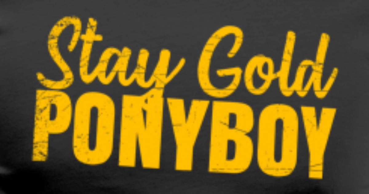 Stay Gold Ponyboy Vintage Gift Men S Premium T Shirt Spreadshirt It looks like we don't have any quotes for this title yet. stay gold ponyboy vintage gift men s premium t shirt spreadshirt