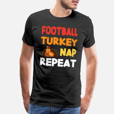 T Is For Turkey Thanksgiving Football Turkey Nap Repeat - Men's Premium T-Shirt