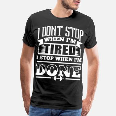 Brisbane I Dona t Stop When Iam Tired I Stop When Ia - Men's Premium T-Shirt