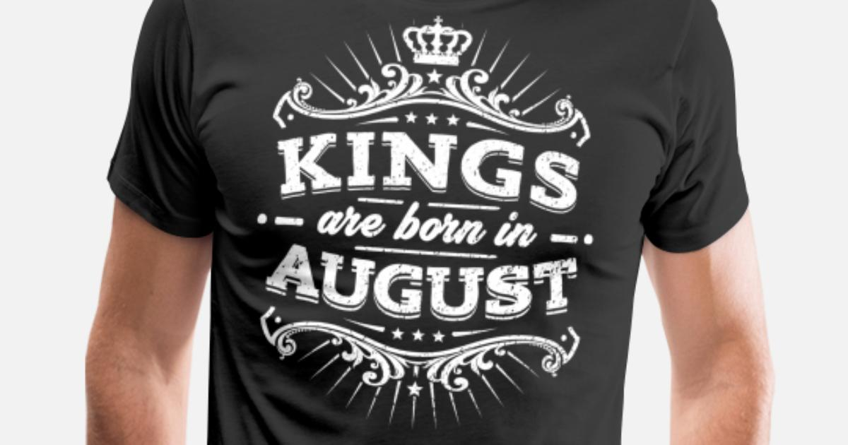 Kings Are Born In August Birthday Shirt Mens Premium T