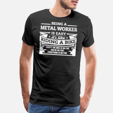 Metal Worker Metal Worker Shirt: Being A Metal Worker Is Easy - Men's Premium T-Shirt