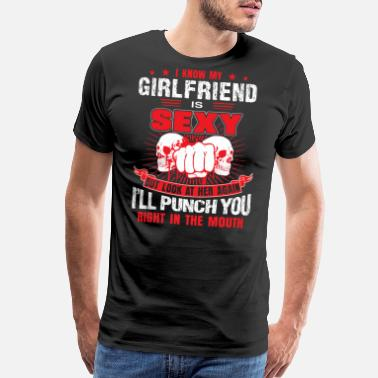 My Girlfriend Is Sexy I know my girlfriend is sexy - Men's Premium T-Shirt