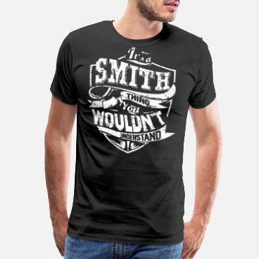 Wouldnt ITS A SMITH THING YOU WOULDNT UNDERSTAND T-SHIRTS - Men's Premium T-Shirt