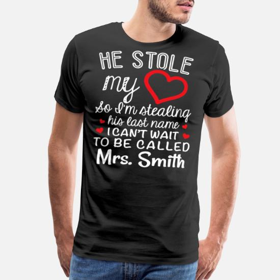 e13187bf Men's Premium T-Shirthe stole my heart so i m stealing his last name i