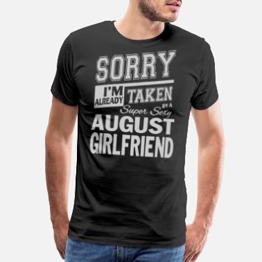 Already Taken August Girlfriend Taken by a super sexy August girlfriend - Men's Premium T-Shirt