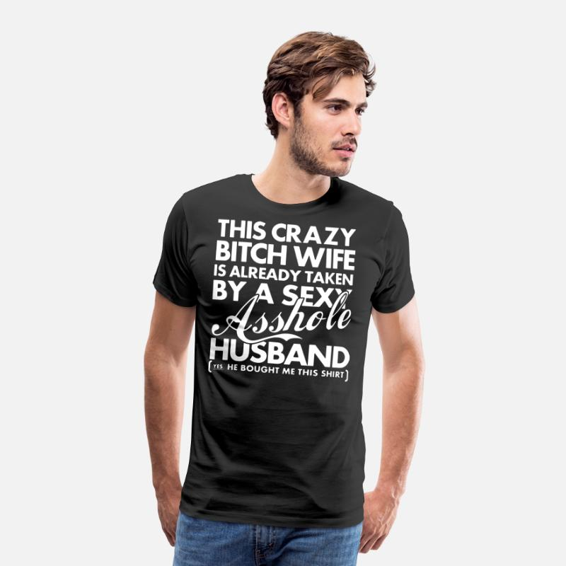 Husband T-Shirts - This crazy bitch wife is already taken by a sexy a - Men's Premium T-Shirt black