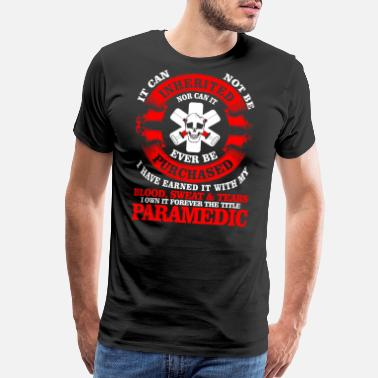 Proud Paramedic I Own It Forever The Title Paramedic T Shirt - Men's Premium T-Shirt