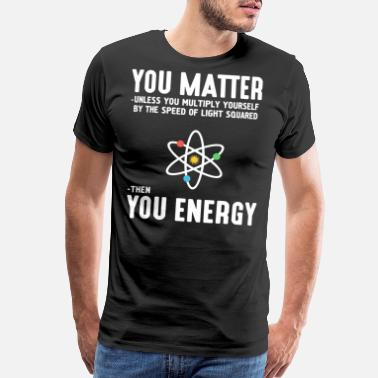 Geek You matter unless you multiply yourself by the - Men's Premium T-Shirt