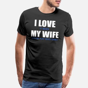 I Love My Xbox I LOVE IT WHEN MY WIFE LETS ME PLAY GAMES - Men's Premium T-Shirt