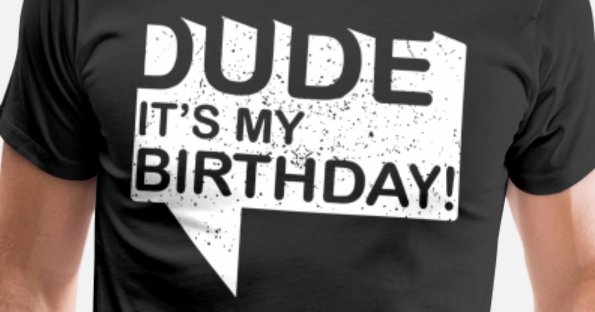 Dude Its My Birthday T Shirts By