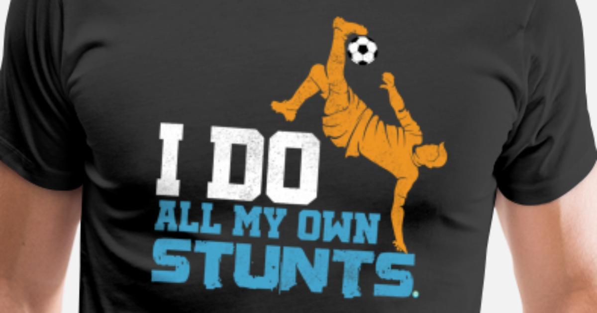 2e6b25a54e409 Soccer I Do all my own Stunts Men's Premium T-Shirt | Spreadshirt