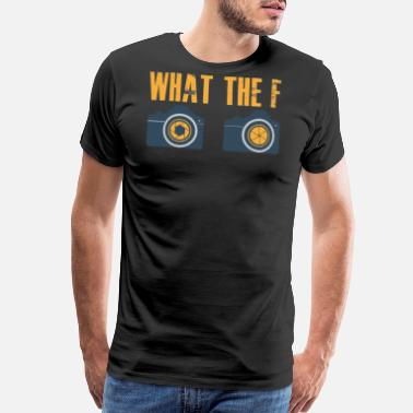 Photographer Girl What the F Photography Lover Camera Lens Tee - Men's Premium T-Shirt