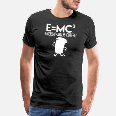 Caffeinated Teacher E=MC2 Eday Energy Milk Coffee Math Formula Life - Men's Premium T-Shirt