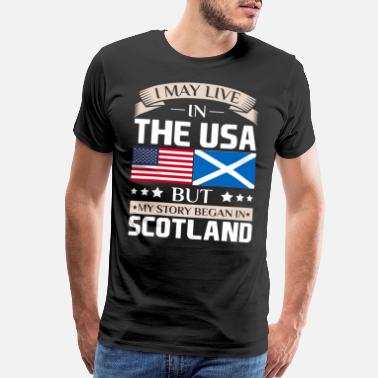 Scotland May Live in USA Story Began in Scotland Flag - Men's Premium T-Shirt