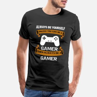 Always Be Yourself Gamer Always be yourself Cess - Men's Premium T-Shirt