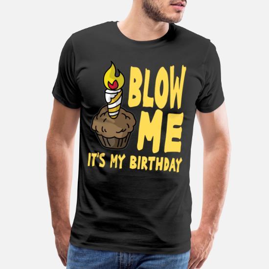 Mens Blow Me Its My Birthday Funny T-Shirt