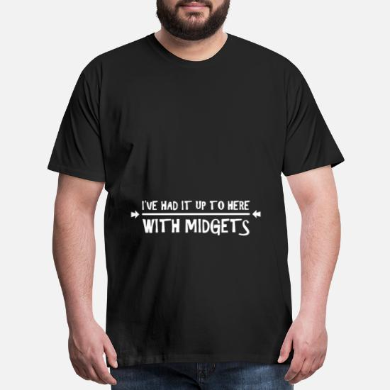 Midgets New T-Shirt I/'ve Had It Up To Here With Small People Height Joke Funny