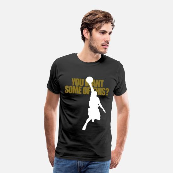 Player T-Shirts - YOU WANT SOME OF THIS? - Men's Premium T-Shirt black