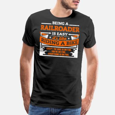 Railroad Funny Railroader Shirt: Being A Railroader Is Easy - Men's Premium T-Shirt