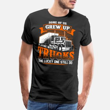 Grew Grew up playing with trucks - Trucker - Men's Premium T-Shirt