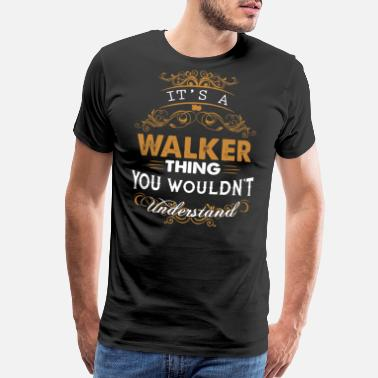 Thing IT'S A WALKER THING YOU WOULDN'T UNDERSTAND - Men's Premium T-Shirt
