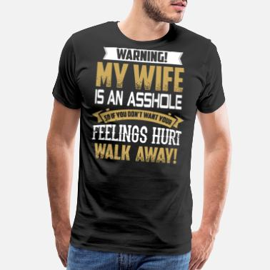 cd09a02ee Funny Husband And Wife Warning my wife is an asshole so if don'. Men's  Premium T-Shirt