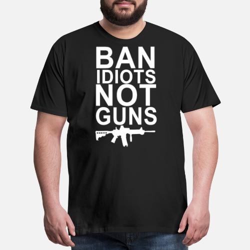 216f4c0f Funny T-Shirts - Ban Idiots Not Guns 2nd Amendment Funny Gun - Men's  Premium. Do you want to edit the design?