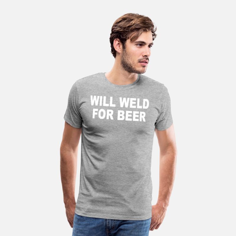 fe9662e3 Welder Will Weld For Beer Funny Mig Tig Welder T S Men's Premium T-Shirt |  Spreadshirt