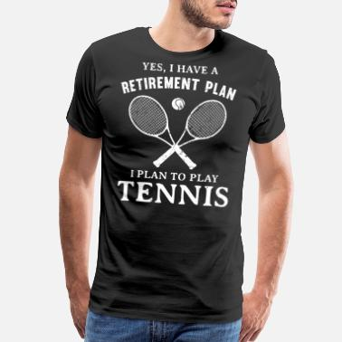 I Love Tennis Retirement Plan I Plan to Play Tennis Player Coach - Men's Premium T-Shirt