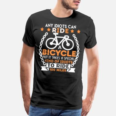 100 Miles Any Idiots Can Ride A Bicycle T Shirt - Men's Premium T-Shirt