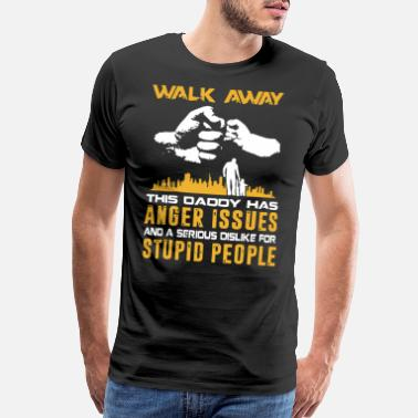 Walk away this daddy has anger issues and a seriou - Men's Premium T-Shirt