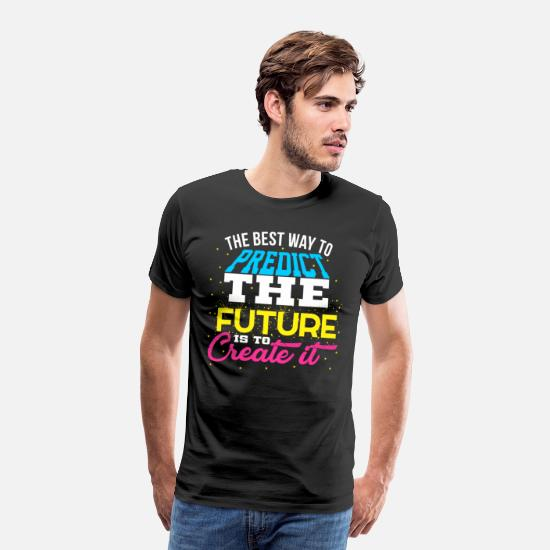 Message T-Shirts - The Best Way To Predict The Future Is To Create It - Men's Premium T-Shirt black