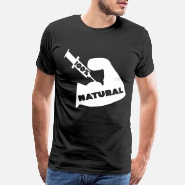 Steroids 100% Natural Fake Natty Steroids Bodybuilder Gifts - Men's Premium T-Shirt
