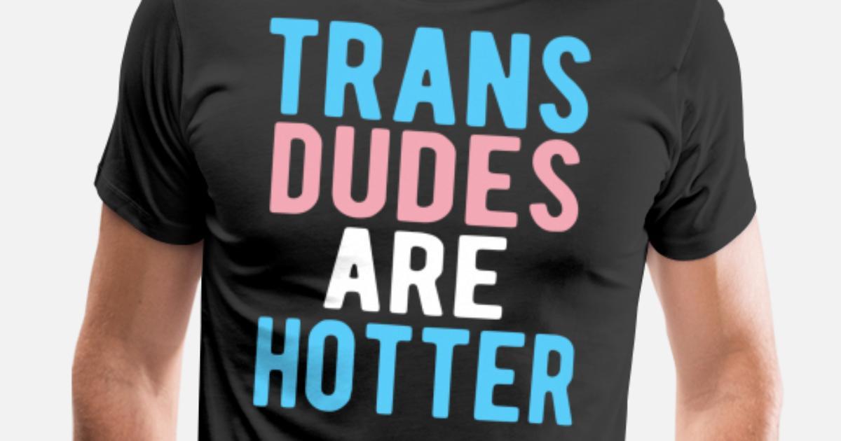 addad14f Trans Dudes Are Hotter T-Shirt Men's Premium T-Shirt | Spreadshirt