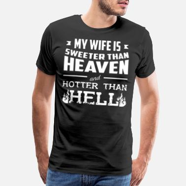 Sweeter my wife is sweeter than heaven and hotter than hel - Men's Premium T-Shirt