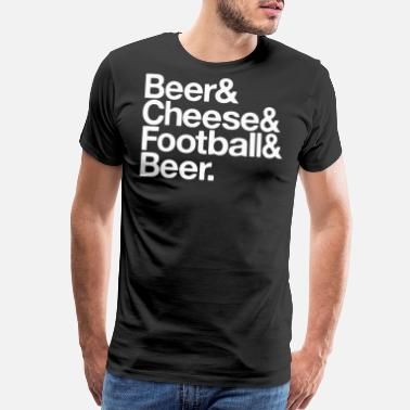 Football And Beer Beer and Cheese and Football and Beer - Men's Premium T-Shirt