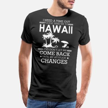 Hawaii 5-0 I Need A Time Out Please Send Me To Hawaii and don - Men's Premium T-Shirt