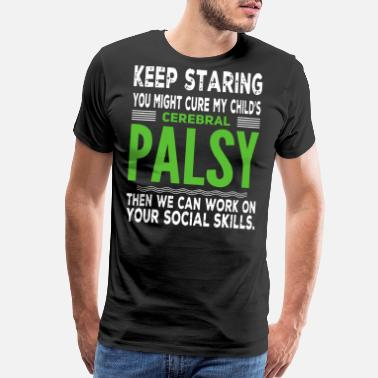 Cerebral Palsy Keep staring you might cure my child's cerebral pa - Men's Premium T-Shirt