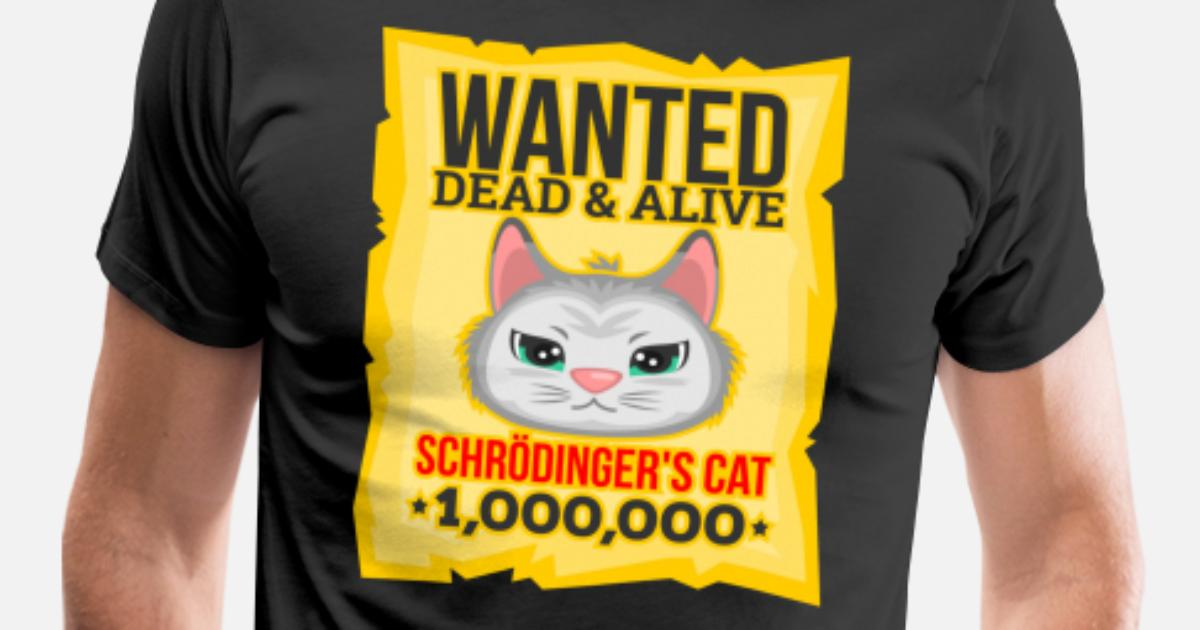 967850891 Cat Wanted Dead & Alive Schrodinger's Cat Men's Premium T-Shirt |  Spreadshirt