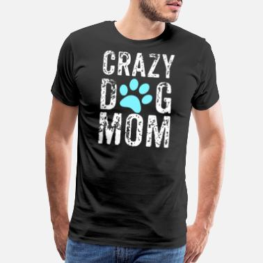Crazy Dog Mom Crazy Dog Mom, Crazy Dog Lady - Men's Premium T-Shirt