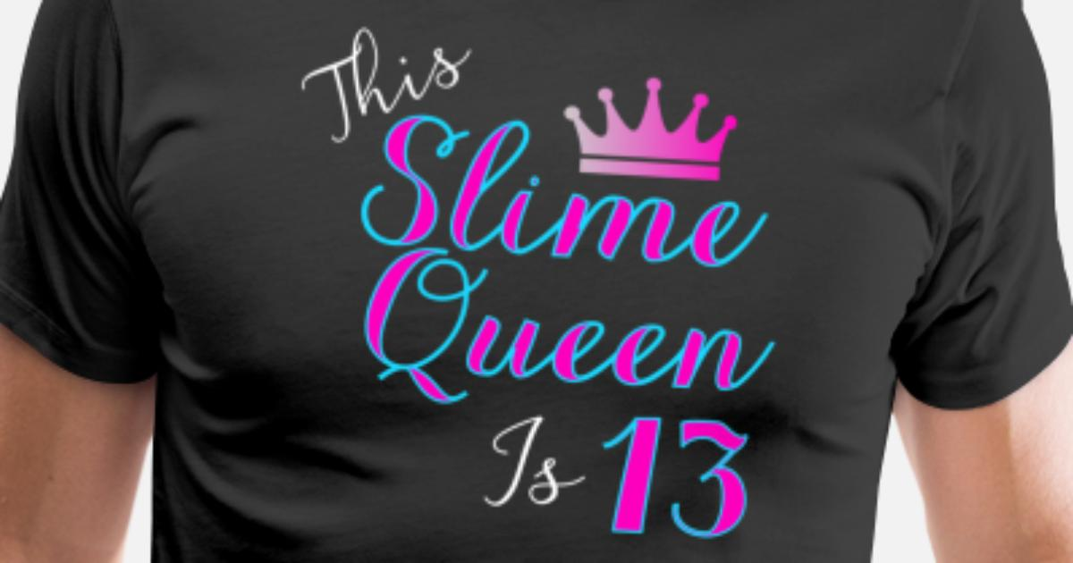 This Slime Queen Is 13 13th Birthday Party Mens Premium T Shirt