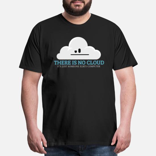 There Is No Cloud Tech Humor Funny Men's Premium T-Shirt