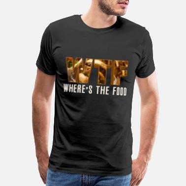 Fucking Fast Food WTF Where's the Food - Where is the Food - Food - Men's Premium T-Shirt