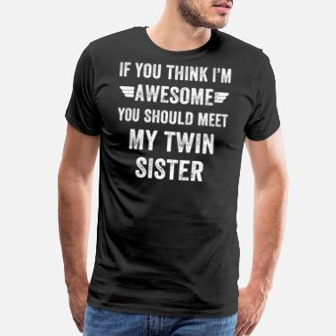 Twins Funny If you think I'm awesome you should meet my twin s - Men's Premium T-Shirt